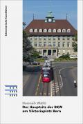Cover «Der Hauptsitz der BKW am Viktoriaplatz Bern»