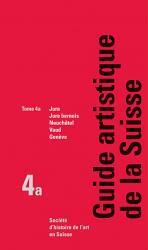 Guide artistique de la Suisse, tome 4a: Jura, Jura bernois, Neuchâtel, Vaud et G
