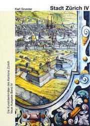 Band 105. Zürich, Neue Ausgabe IV. Die Stadt Zürich IV. Die Schanzen und die bar