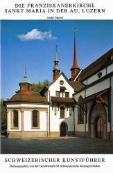 Die Franziskanerkirche Sankt Maria in der Au, Luzern