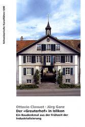 """Der """"Greuterhof"""" in Islikon. Ein Baudenkmal aus der Frühzeit der Industralisieru"""