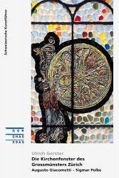 Die Kirchenfenster des Grossmünsters Zürich. Augusto Giacometti – Sigmar Polke