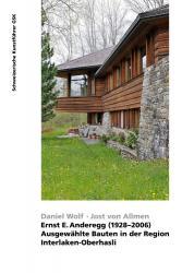 Ernst E. Anderegg. Ausgewählte Bauten in der Region Interlaken-Oberhasli