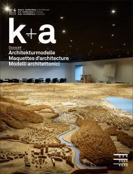 Cover «k+a 2018.4 : Architekturmodelle | Maquettes d'architecture | Modelli architettonici»