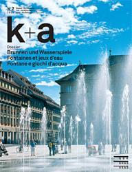 k+a 2014.2 : Brunnen und Wasserspiele | Fontaines et jeux d'eau | Fontane e gioc