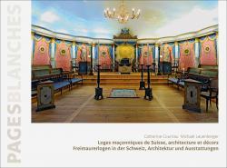Cover Loges maçonniques de Suisse, architecture et décors   Freimaurerlogen in der Schweiz, Architektur und Ausstattungen