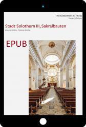 Cover «EPUB Die Kunstdenkmäler des Kantons Solothurn IV. Die Stadt Solothurn III, Sakralbauten»