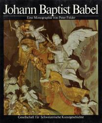 Cover Johann Baptist Babel 1716–1799. Ein Meister der schweizerischen Barockplastik
