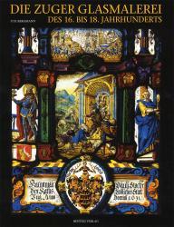 Cover Die Zuger Glasmalerei des 16. bis 18. Jahrhunderts
