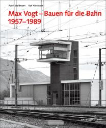Cover Max Vogt. Bauen für die Bahn 1957–1989